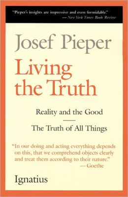 Living the Truth: The Truth of All Things and Reality and The Good