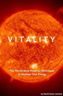 Vitality: The Worlds Most Powerful Techniques to Increase Your Energy