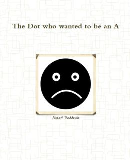 The Dot who wanted to be an A