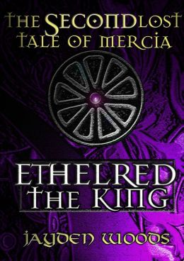 The Second Lost Tale of Mercia: Ethelred the King