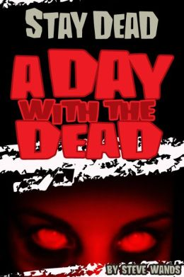 Stay Dead: A Day With The Dead