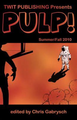 Twit Publishing Presents: PULP! Summer/Fall 2010