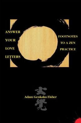 Answer Your Love Letters: Footnotes to a Zen Practice