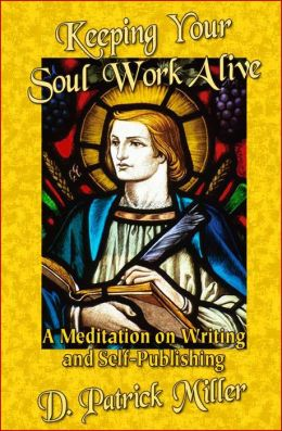 Keeping Your Soul Work Alive: A Meditation on Writing and Self-Publishing