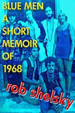 Blue Men, A Short Memoir of 1968