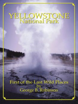 Yellowstone National Park: First Of The Last Wild Places