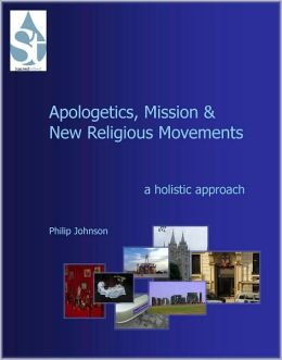 Apologetics, Mission and New Religious Movements: A Holistic Approach