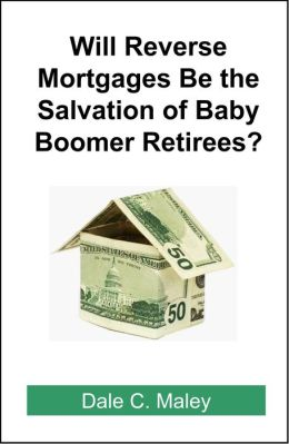Will Reverse Mortgages be the Salvation of Baby Boomer Retirees?