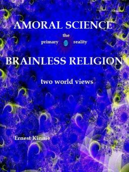 Amoral Science Brainless Religion: Two World Views