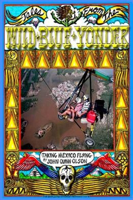 Tales From The Wild Blue Yonder *Taking Mexico Flying*