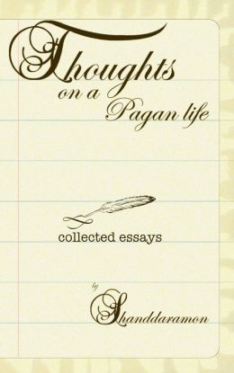 Thoughts On A Pagan Life: A Book of Essays