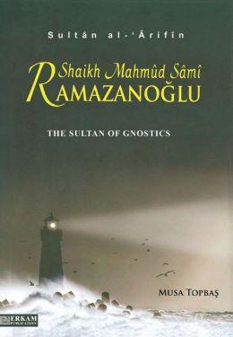 The Sultan of Gnostics Mahmud Sami Ramazanoglu