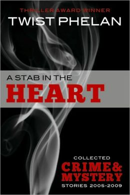A Stab in the Heart: Collected Crime & Mystery Stories 2005-2009