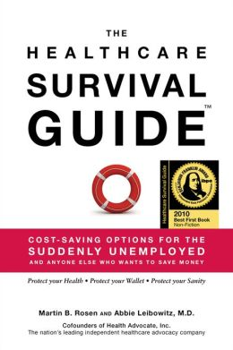 The Healthcare Survival Guide: Cost-Saving Options for the Suddenly Unemployed and Anyone Else Who Wants to Save Money