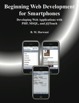 Beginning Web Development for Smartphones: Developing Web Applications with PHP, MSQL, and jQTouch