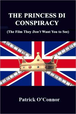 The Princess Di Conspiracy (The Film They Don't Want You To See)