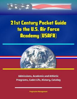 21st Century Pocket Guide To The U S Air Force Academy