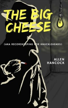 The Big Cheese (AKA Recordkeeping for Knuckleheads