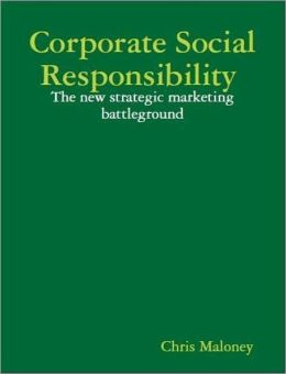 Corporate Social Responsibility: The New Strategic Marketing Battleground