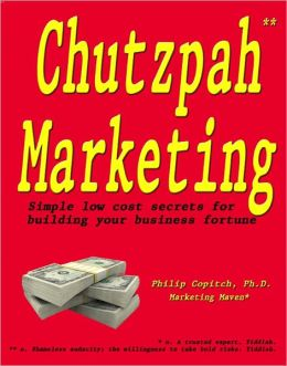 Chutzpah Marketing: Simple Low Cost Secrets For Building Your Business Fortune