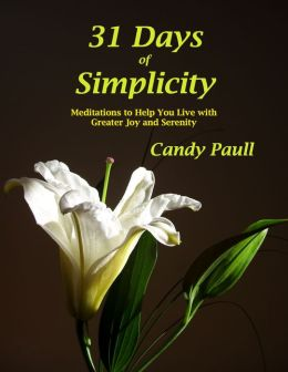 31 Days Of Simplicity: Meditations to Help You Live With Greater Joy and Serenity