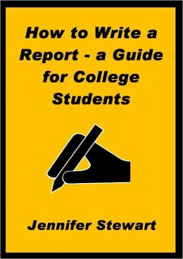 How to Write a Report: a Guide for College Students