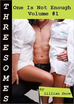 Threesomes: One Is Not Enough, Volume #1