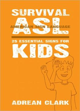 Survival ASL: 25 Essential Signs for Kids [American Sign Language]