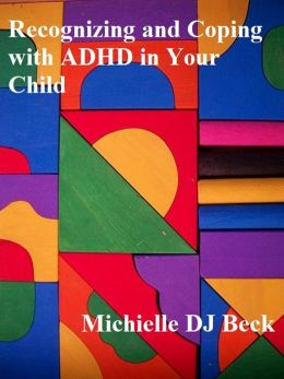 Recognizing and Coping With ADHD in Your Child
