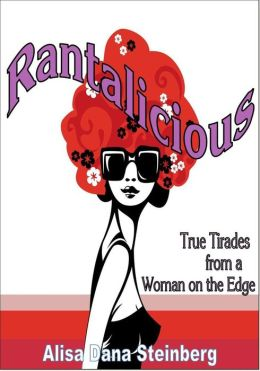 Rantalicious: True Tirades from a Woman on the Edge