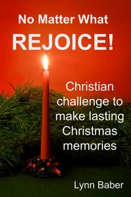 No Matter What, Rejoice! Challenging Christians to make lasting memories this holiday season.