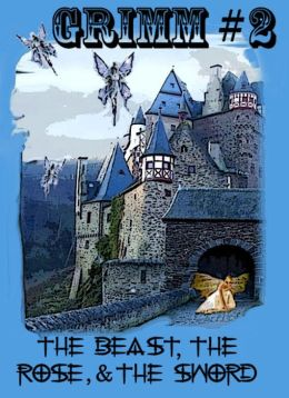 Grimm #2 The Beast, The Rose, and the Sword (fantasy fairy tale action series)