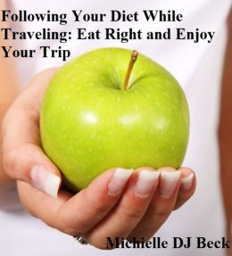Following Your Diet While Traveling: Eat Right and Enjoy Your Trip