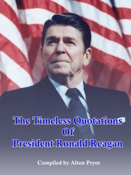The Timeless Quotations of President Ronald Reagan