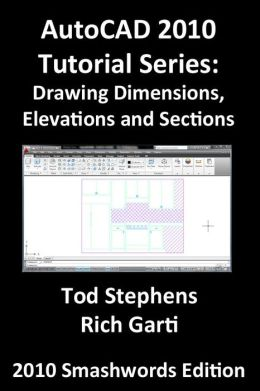 AutoCAD 2010 Tutorial Series: Drawing Dimensions, Elevations and Sections