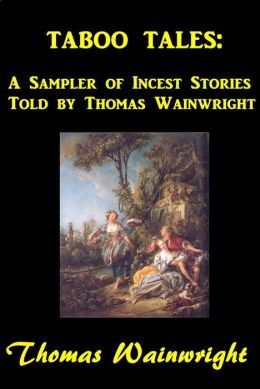 Taboo Tales: A Sampler of Incest Stories Told by Thomas Wainwright