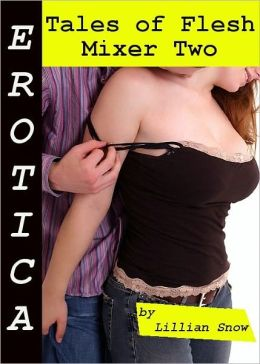 Erotica: Tales of Flesh, Mixer Two