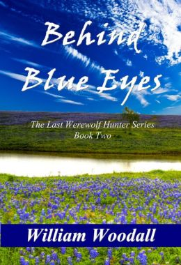 Behind Blue Eyes: The Last Werewolf Hunter, Book 2