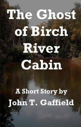 The Ghost of Birch River Cabin