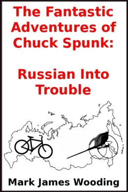 The Fantastic Adventures of Chuck Spunk: Russian Into Trouble