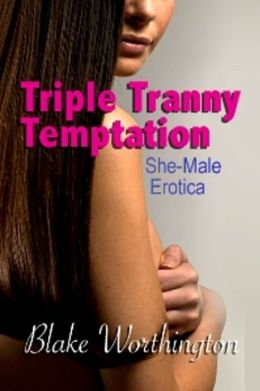 Triple Tranny Temptation: She-Male Erotica