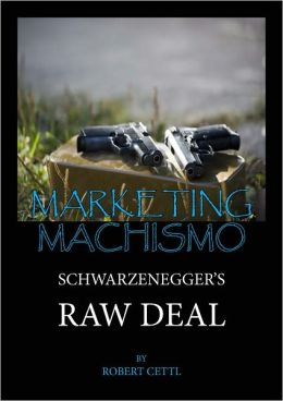 Marketing Machismo: Schwarzenegger's Raw Deal