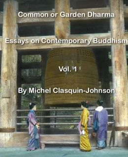 Common or Garden Dharma. Essays on Contemporary Buddhism, Volume 1