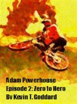 Adam Powerhouse Episode Two: Zero to Hero