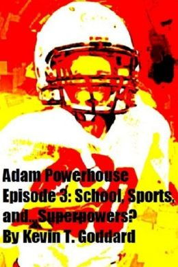 Adam Powerhouse Episode 3: School, Sports, and...Superpowers?