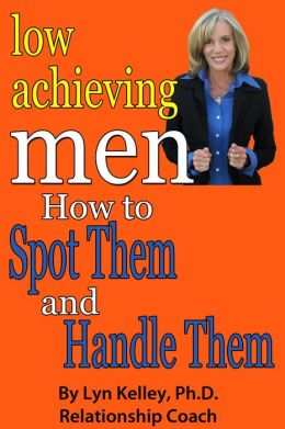 Low Achieving Men: Passives, Wimps and Dreamers: How to Spot Them and Handle Them