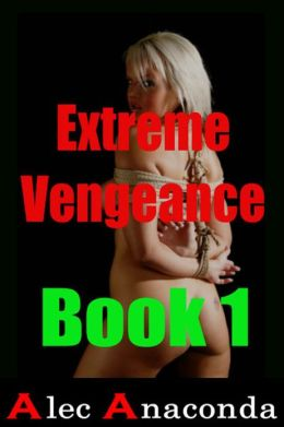 Extreme Vengeance: Book 1