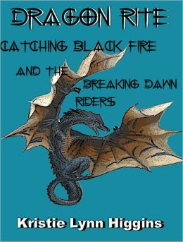 Dragon Rite #1 Catching Black Fire And The Breaking Dawn Riders (fantasy adventure)