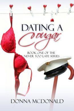 Dating A Cougar (Book 1 of the Never Too Late Series)