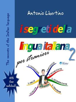 The secrets of the Italian language: I segreti della lingua italiana per stranieri